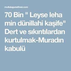 """70 Bin """" Leyse leha min dünillahi kaşife"""" Dert ve sıkıntılardan kurtulmak-Muradın kabulü"""