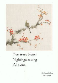 Plum trees bloom, Nightingales sing - All alone. Japanese Haiku, Japanese Poem, Zen Quotes, Meditation Quotes, Life Quotes, Inspirational Quotes, Very Short Poems, Flower Poetry, Buddhist Wisdom