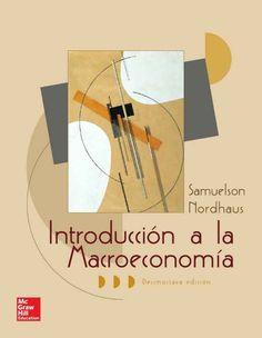 INTRODUCCIÓN A LA MACROECONOMÍA 18ED Autores: Paul A. Samuelson y William D. Nordhaus  Editorial: McGraw-Hill Edición: 18 ISBN: 9788448165970 ISBN ebook: 9788448193836 Páginas: 450 Área: Economia y Empresa Sección: Economía