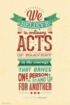 """""""We believe in ordinary acts of bravery, in the courage that drives one person to stand up for another"""" - Veronica Roth, Divergent Divergent Fan Art, Divergent Trilogy, Divergent Insurgent Allegiant, Divergent Quotes, Divergent Dauntless, Divergent Fandom, Insurgent Quotes, Veronica Roth, Great Quotes"""