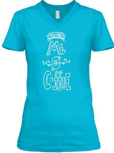 """FOR 10 DAYS ONLY!!""""You Had Me @ Coffee"""" Typography DesignPlenty of colors and apparel options!::T-SHIRTS::V-NECKS::HOODIES::