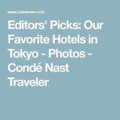 Editors' Picks: Our Favorite Hotels in Tokyo - Photos - Condé Nast Traveler