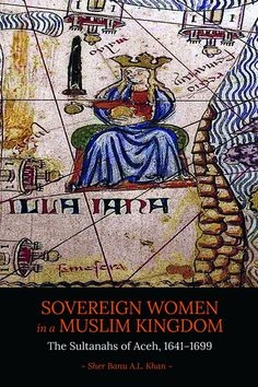 """""""Sovereign Women in a Muslim Kingdom: The Sultanahs of Aceh, 1641−1699"""" (NUS Press, 2017) by Sher Banu A.L. Khan (NUS)"""
