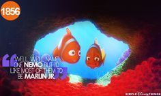 """Well, we'll name one Nemo but I'd like most of them to be Marlin JR.""-Finding Nemo"