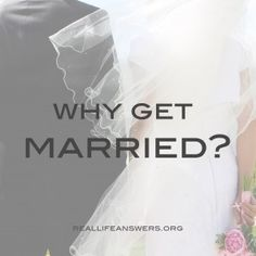 Why Get Married? reallifeanswers27