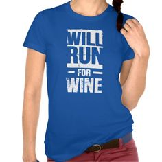 Will run for wine Funny T-shirt Design (humour, clever, interesting, t-shirts, tee, tees, t shirt, tshirt, fun, creative, graphic, text)