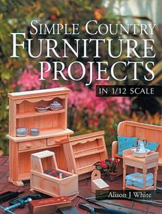 Simple Country Furniture Projects in 1/12 Scale 2004