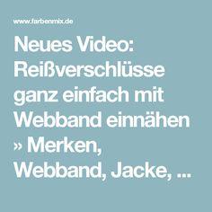 Neues Video: Reißverschlüsse ganz einfach mit Webband einnähen » Merken, Webband, Jacke, Reißverschluss, Technik, Fall » Farbenmix