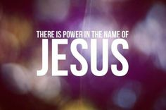 ❥ There is Power in the Name of Jesus