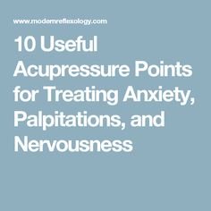 10 Useful Acupressure Points for Treating Anxiety, Palpitations, and Nervousness
