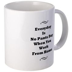 Everyday Is No Pants Day Mugs on CafePress.com