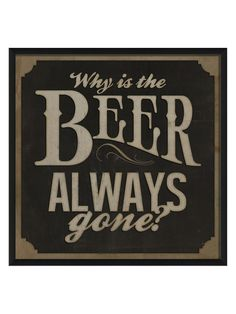 Why Is The Beer Always Gone (Framed) from The Artwork Factory: Art Oddities & Retro Vinyl on Gilt