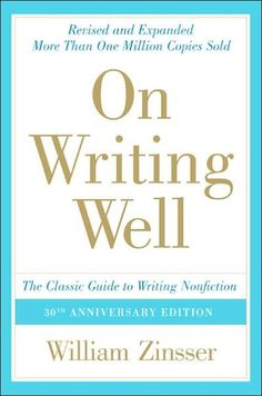 On Writing Well: The Classic Guide to Writing Nonfiction - William Zinser