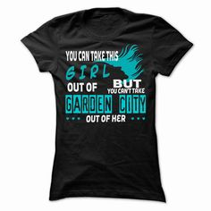 You cant take #Garden City out of this girl... #Garden City Special Shirt !, Order HERE ==> https://www.sunfrog.com/Hobby/You-cant-take-Garden-City-out-of-this-girl-Garden-City-Special-Shirt-.html?29538, Please tag & share with your friends who would love it , #christmasgifts #superbowl #birthdaygifts  flower gardener, gardener layout, gardener lighting, gardener tips  #holidays #events #gift #home #decor #humor #illustrations