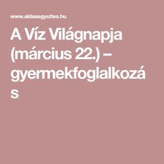 A Víz Világnapja (március 22.) – gyermekfoglalkozás Water Day, Earth Day, Projects For Kids, Kindergarten, Teaching, Education, Green Day, Infants, Children