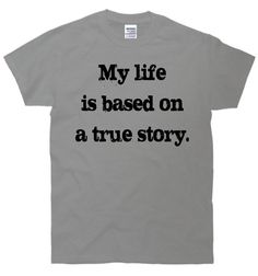 My Life Is Based On A True Story Geek Funny TShirt by FastTees, $15.00