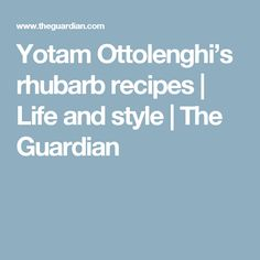 Yotam Ottolenghi's rhubarb recipes | Life and style | The Guardian