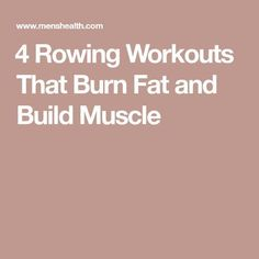 4 Rowing Workouts That Burn Fat and Build Muscle