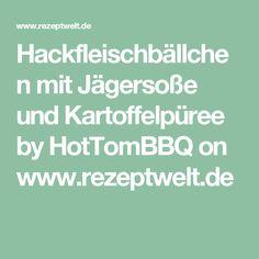 Hackfleischbällchen mit Jägersoße und Kartoffelpüree by HotTomBBQ on www.rezeptwelt.de
