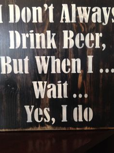 I Don't Always Drink Beer... Wood primitive sign bar by djantle
