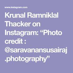 "Krunal Ramniklal Thacker on Instagram: ""Photo credit : @saravanansusairaj.photography"""