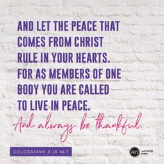 And let the peace that comes from Christ rule in your hearts. For as members of one body you are called to live in peace. And always be thankful. –Colossians 3:15 NLT #VerseOfTheDay #Bible
