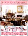 Creating A Beautiful Home: From Starting Fresh to Freshening Up - Inspiring Ideas to Help You Turn Your House Into a Warm and Welcoming Home by Alexandra Stoddard