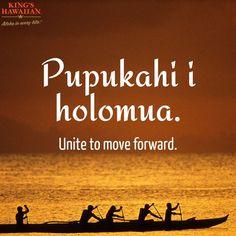 Unite to move forward. - Hawaiian proverb