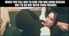 Giving you one good reason not to go out with your friends!