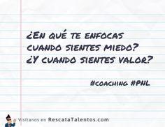 ¿En qué te enfocas cuando sientes miedo? ¿Y cuando sientes valor?  #coaching #PNL  ✔ RescataTalentos.com