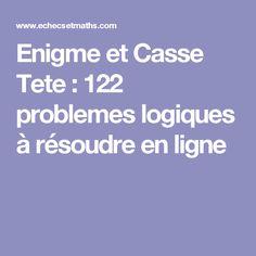 Enigme et Casse Tete : 122 problemes logiques à résoudre en ligne