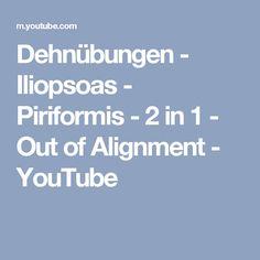 Dehnübungen - Iliopsoas - Piriformis - 2 in 1 - Out of Alignment - YouTube