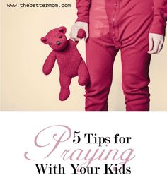 Do you pray with your children? It might feel strange if you haven't already begun, but times of prayer with our kids can easily become a part of your daily routine. Not only that- it bonds you and teaches your children how to approach God. These 5 tips will get you started!