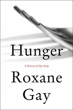 """Read """"Hunger A Memoir of (My) Body"""" by Roxane Gay available from Rakuten Kobo. From the New York Times bestselling author of Bad Feminist: a searingly honest memoir of food, weight, self-image, and l. Best Books Of 2017, New Books, Good Books, Books To Read, 2017 Books, Amazing Books, New York Times, Ny Times, Entertainment Weekly"""