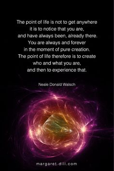 Point of life-Neale Donald Walsch - Dream & Design Spiritual Quotes, Wisdom Quotes, True Quotes, Motivational Quotes, Inspirational Quotes, Metaphysical Quotes, Spiritual Growth, Thich Nhat Hanh, Infj