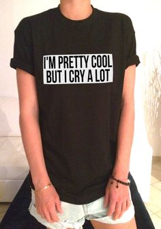 I'm pretty cool but i cry a lot TShirt funny slogan… Cute Tshirts, Cool Shirts, Funny Shirts, Tee Shirts, Crazy Shirts, Mode Style, Style Me, Girly, Funny Slogans