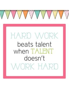 This is good to remember for both the things you are not talented as well as the things you are. :)