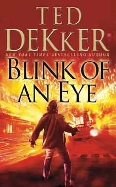 Ted Dekker... Blink of an Eye... hands down my FAVORITE Ted Dekker Book