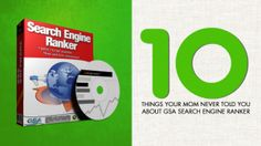 The 10 Things your mom never told you about GSA Search Engine Ranker