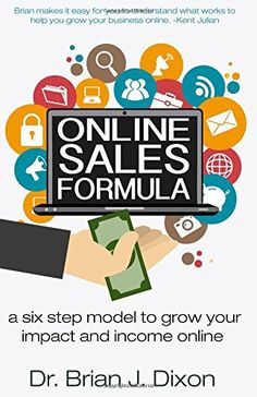 Online Sales Formula: a six step model to grow your impact and income online by Dr. Brian J. Dixon