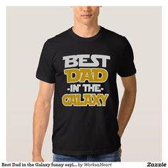 Best Dad in the Galaxy funny saying shirt