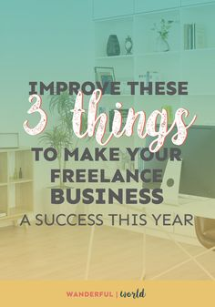 Ready to improve your freelance business this year? Here are the three things you need to take note of!