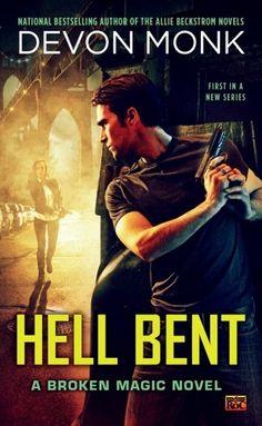 Hell Bent by Devon Monk | Broken Magic, BK#1 | Publisher: Roc | Publication Date: November 5, 2013 | www.devonmonk.com |   Urban Fantasy #paranormal