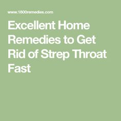 Excellent Home Remedies to Get Rid of Strep Throat Fast