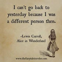 """I can´t go back to yesterday because I was a different person then."" (Lewis Carroll, Alice in Wonderland) #Change"