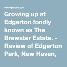 Growing up at Edgerton fondly known as The Brewster Estate. - Review of Edgerton Park, New Haven, CT - TripAdvisor