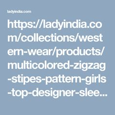https://ladyindia.com/collections/western-wear/products/multicolored-zigzag-stipes-pattern-girls-top-designer-sleeveless-lycra-printed-top?variant=32475708941