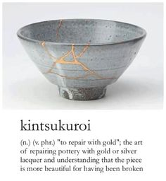 Kintsugi (金継ぎ) (Japanese: golden joinery)   Because it's more beautiful for being broken.