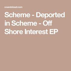 Scheme - Deported in Scheme - Off Shore Interest EP