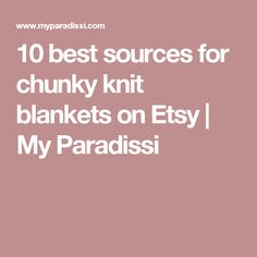 10 best sources for chunky knit blankets on Etsy | My Paradissi